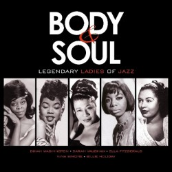 BODY AND SOUL - LEGENDARY LADIES OF JAZZ