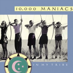 10000 MANIACS - IN MY TRIBE