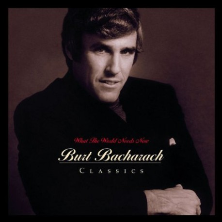 BURT BACHARACH - WHAT THE WORLD NEEDS NOW