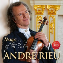 ANDRE RIEU - MAGIC OF THE VIOLIN