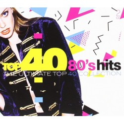 TOP 40 80's HITS - THE ULTIMATE TOP 40 COLLECTION