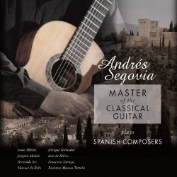 ANDRES SEGOVIA - MASTER OF THE CLASSICAL GUITAR