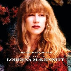 LOREENA MCKENNITT - THE JOURNEY SO FAR THE BEST OF