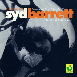 SYD BARRETT - THE BEST OF - WOULDNT YOU MISS ME ?