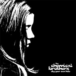 THE CHEMICAL BROTHERS - DIG ON YOUR OWN HOLE