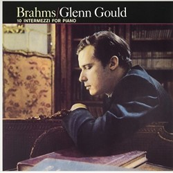 BRAHMS / GLENN GOULD - 10 INTERMEZZI FOR PIANO