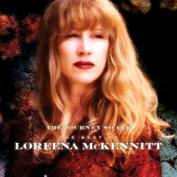 LORENNA MCKENNITT - THE BEST OF / THE JOURNEY SO FAR