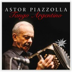 ASTOR PIAZZOLLA - TANGO ARGENTINO