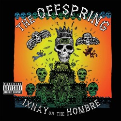 THE OFFSPRINGS - IXANAY ON THE HOMBRE