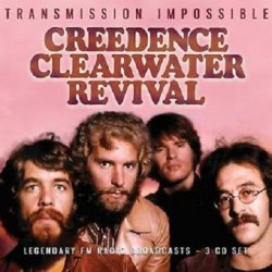CREEDENCE CLEARWATER - TRANSMISSION IMPOSSIBLE - LEGENDARY RADIO BROADCASTS FROM THE 1960 - 1990