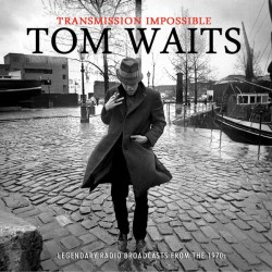 TOM WAITS - TRANSMISSION IMPOSSIBLE