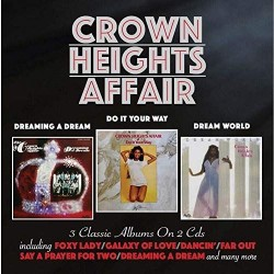 CROWN HEIGTHS AFFAIR -DREAMING A DREAM / DO IT YOUR WAY / DREAM WORLD