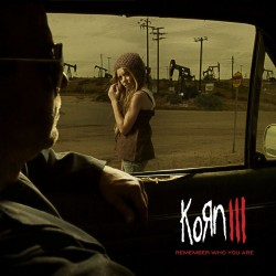 KORN - KORN III / REMEMBER WHO YOU ARE