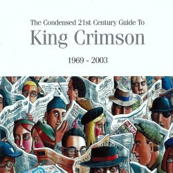 KING CRIMSON - THE CONDENSED 21st CENTURY GUIDE TO KING CRIMSON 1969 - 2003