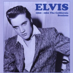 ELVIS PRESLEY - 1960-1961 THE CALIFORNIA SESSIONS