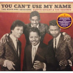 CURTIS KNIGHT & THE SQUIRES YOU CANT USE MY NAME - THE RSVP / PPX SESSIONS