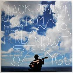 JACK JOHNSON - FROM HERE NOW TO YOU