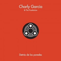CHARLY GARCIA AND THE PROSTITUTION - DETRAS DE LAS PAREDES