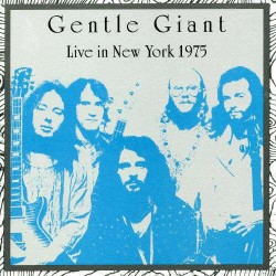 GENTLE GIANT LIVE IN NEW YORK 1975