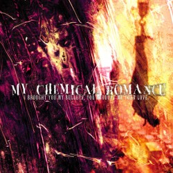 MY CHEMICAL ROMANCE - I BROUGTH YOU MY BULLETS