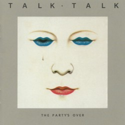 TALK TALK - THE PARTYS OVER