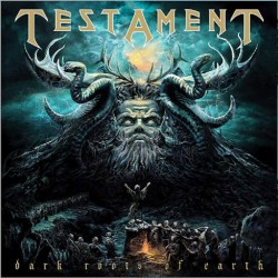 TESTAMENT - DARKS ROOTS OF EARTH