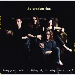 THE CRANBERRIES - EVERYBODY ELSE IS DOING IT SO WHY CANT WE