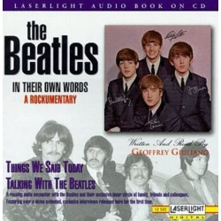 THE BEATLES - IN THEIR OWN WORDS A ROCKUMENTARY - THINGS WE SAID TODAY / TALKING WITH THE BEATLES