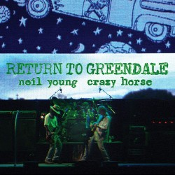 NEIL YOUNG & CRAZY HORSE ‎– RETURN TO GREENDALE