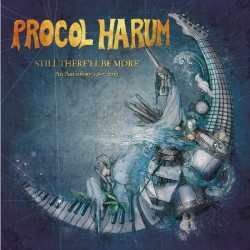PROCOL HARUM - STILL THERELL BE MORE AN ANTHOLOGY 1967-2017