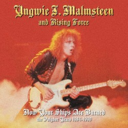 YNGWIE MALMSTEEN AND RISING FORCE - NOW YOUR SHIPS ARE BURNED THE POLYDOR YEARS 1984-1990