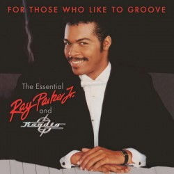 RAY PARKER JR AND RAYDIO - THE ESSENTIAL For Those Who Like To Groove