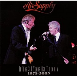 AIR SUPPLY - IT WAS 30 YEARS AGO TODAY 75 / 05