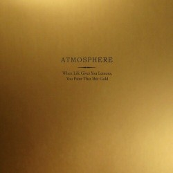 ATMOSPHERE - WHEN LIFE GIVES YOU LEMONS YOU PAIN THAT SHIT GOLD