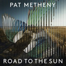 PAT METHENY - ROAD TO THE SUN